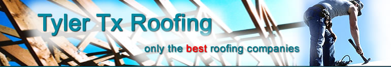 texas best roofing company in tyler tx